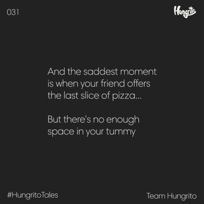 saddest moment when there is no enough space in your tummy for last slice of pizza